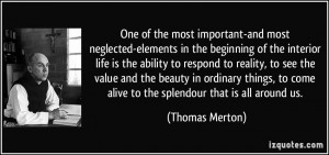 ... to come alive to the splendour that is all around us. - Thomas Merton