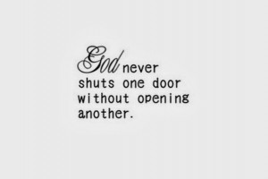 god never shuts one door without opening another
