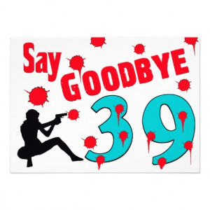 Say Goodbye To 39 A 40th Birthday Celebration Personalized Invitations ...
