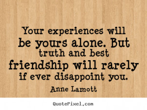 ever disappoint you anne lamott more friendship quotes success quotes ...