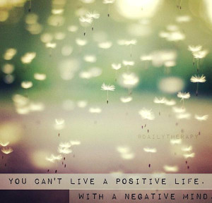 "... Thinking Quote 2: ""You can't live a positive life. With a negative"
