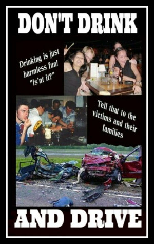 DON'T DRINK and DRIVE!! You may think you're cool by drinking and ...