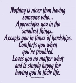 Nothing is nicer than having someone who… Appreciates you in the ...