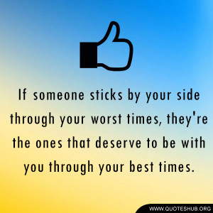 If someone sticks by your side through your worst times, they're the ...