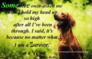 ... matter what, I am a survivor. Not a victim - Wisdom Quotes and Stories