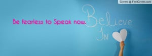 Be fearless to Speak now Profile Facebook Covers