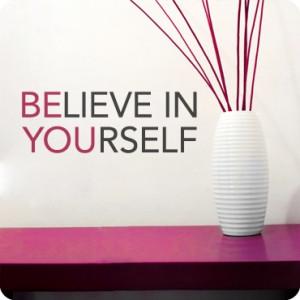 Believe In Yourself - Belief Quote.