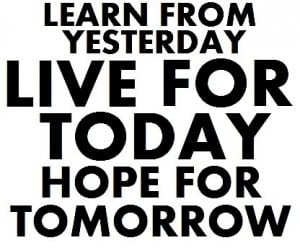 sayingimages:Learn From Yesterday. Live For Today. Hope For ...