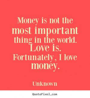 ... love money unknown more love quotes friendship quotes success quotes