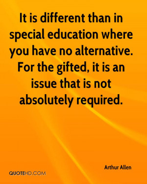 It is different than in special education where you have no ...