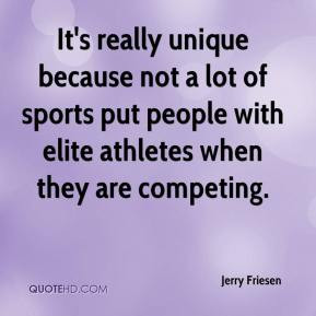 ... lot of sports put people with elite athletes when they are competing