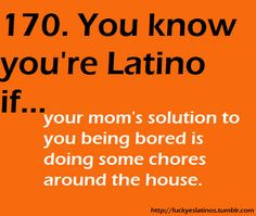 You know you're Latino (Hispanic) if... your mom's solution to you ...