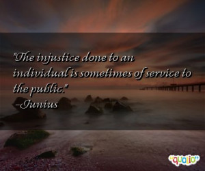 The injustice done to an individual is