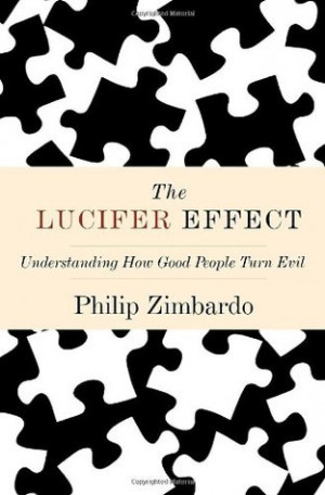 "Start by marking ""The Lucifer Effect: Understanding How Good People ..."