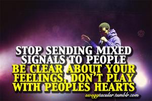 Mixed Signals Quotes Tumblr Stop sending mixed signals to