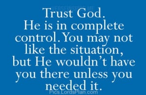 He is in Complete Control, Just trust God he is in complete control ...