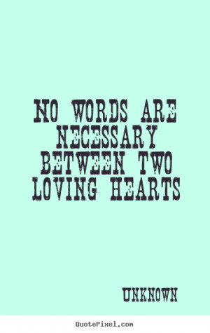 ... quotes about love - No words are necessary between two loving hearts