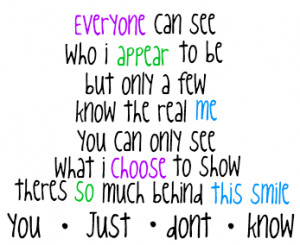 Everyone Can See Who I Appear To Be But Only A Few Know The Real Me ...