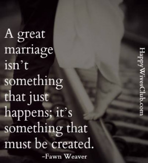 TEXT: A great marriage isn't something that just happens; it's ...