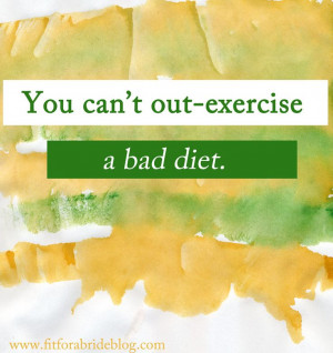 Fitness quote: You can't out-exercise a bad diet.