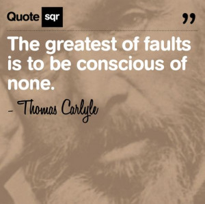 Thomas Carlyle on the greatest of faults