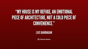 My house is my refuge, an emotional piece of architecture, not a cold ...