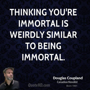 Thinking you're immortal is weirdly similar to being immortal.