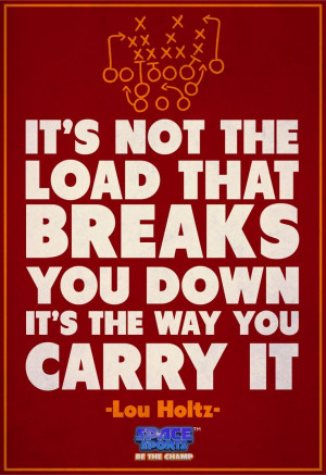 ... breaks you down, it's the way you carry it.