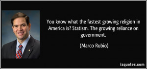 ... America is? Statism. The growing reliance on government. - Marco Rubio