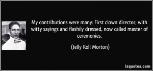 My contributions were many: First clown director, with witty sayings ...