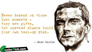 Never Depend On Those Luck by bear-grylls Picture Quotes