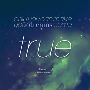 Quotes Picture: only you can make your dreams come true