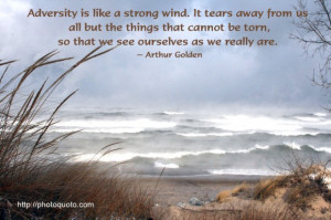 Adversity is like a strong wind. It tears away from us all but the ...