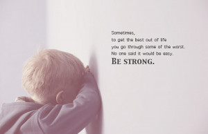 ... go through some of the worst. No one said it would be easy. Be Strong