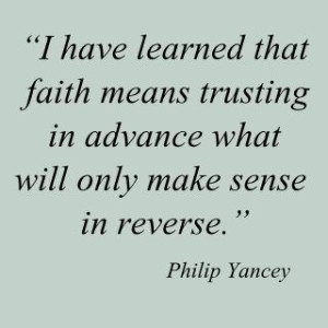 """... in advance what will only make sense in reverse"""" ~ Faith Quote"""