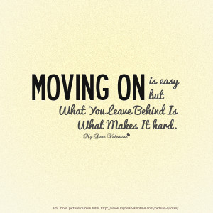 ... on-is-easy-but-what-you-leave-behind-is-what-makes-it-hard-love-quote
