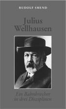 Julius Wellhausen Ein Bahnbrecher in drei Disziplinen