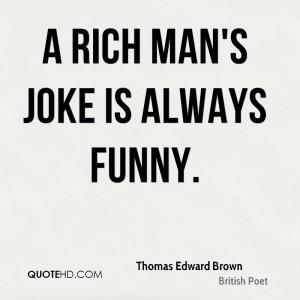 rich man's joke is always funny.