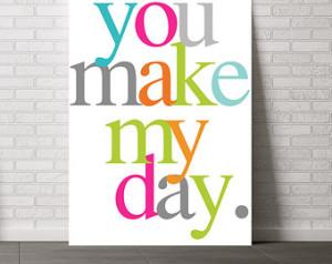 You Make My Day - Modern Quote Print, Nursery Print, Typography Print ...