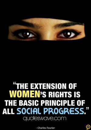 The extension of women's rights is the basic principle of all social ...