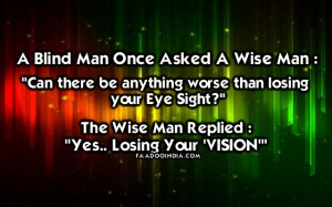 Blind Man once asked a Wise man: