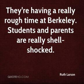 Ruth Larson - They're having a really rough time at Berkeley. Students ...