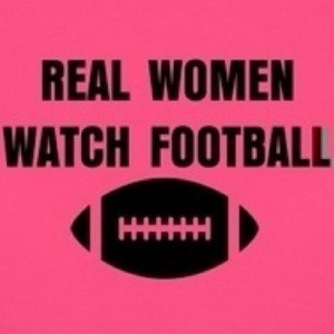 Real Women Watch Football ~ Football Quote