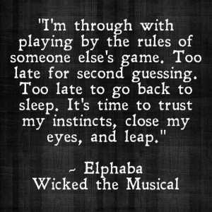 Wicked! I love this Elphaba quote! Take a chance, trust your instincts ...