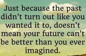 best-love-quotes-your-past-didnt-turn-out-like-you-wanted-your-future ...