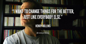 quote-Henry-Rollins-i-want-to-change-things-for-the-4185.png