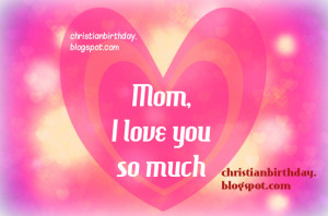 you so much. Happy mothers day. Free christian quotes for mom, mother ...