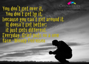 Grief, you don't get over it.