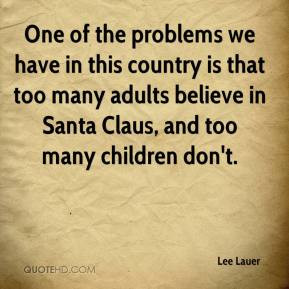 ... too many adults believe in Santa Claus, and too many children don't