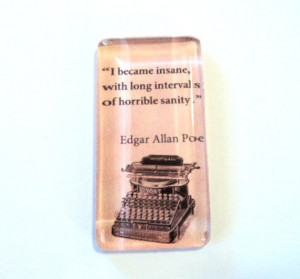 New Design, Edgar Allan Poe quote, I Became Insane, 1 7/8